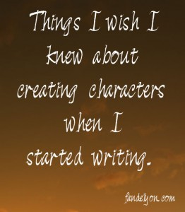 Text: Things I wish I knew about creating characters when I started writing.